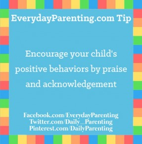 Encourage your child's positive behaviors by praise and acknowledgement