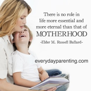 There is no role in life more essential and more etermal than that of motherhood